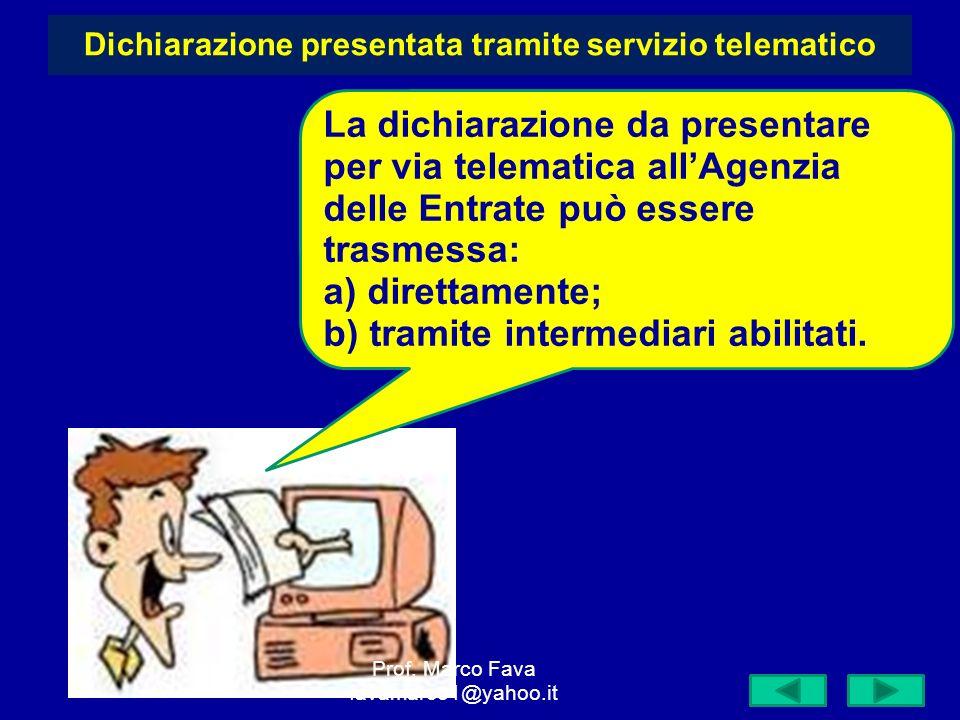 Dichiarazione presentata tramite servizio telematico La dichiarazione da presentare per via telematica allAgenzia delle Entrate può essere trasmessa: a) direttamente; b) tramite intermediari abilitati.