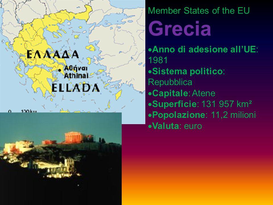 Member States of the EU Grecia Anno di adesione allUE: 1981 Sistema politico: Repubblica Capitale: Atene Superficie: 131 957 km² Popolazione: 11,2 milioni Valuta: euro