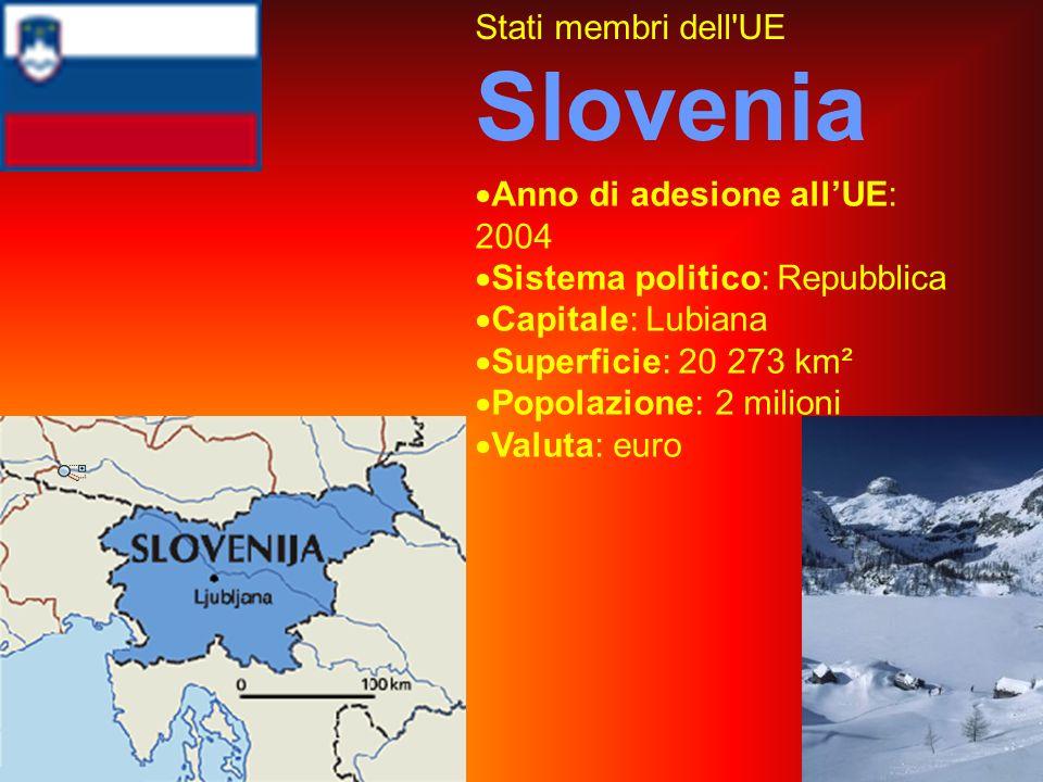Stati membri dell UE Slovenia Anno di adesione allUE: 2004 Sistema politico: Repubblica Capitale: Lubiana Superficie: 20 273 km² Popolazione: 2 milioni Valuta: euro