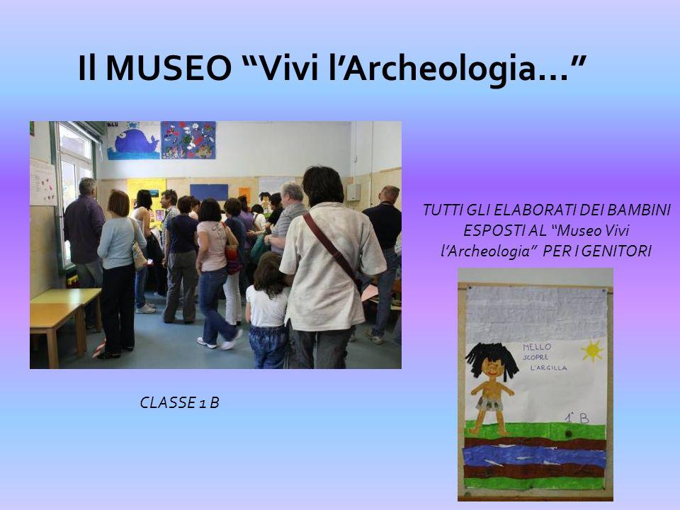 Il MUSEO Vivi lArcheologia… TUTTI GLI ELABORATI DEI BAMBINI ESPOSTI AL Museo Vivi lArcheologia PER I GENITORI CLASSE 1 B