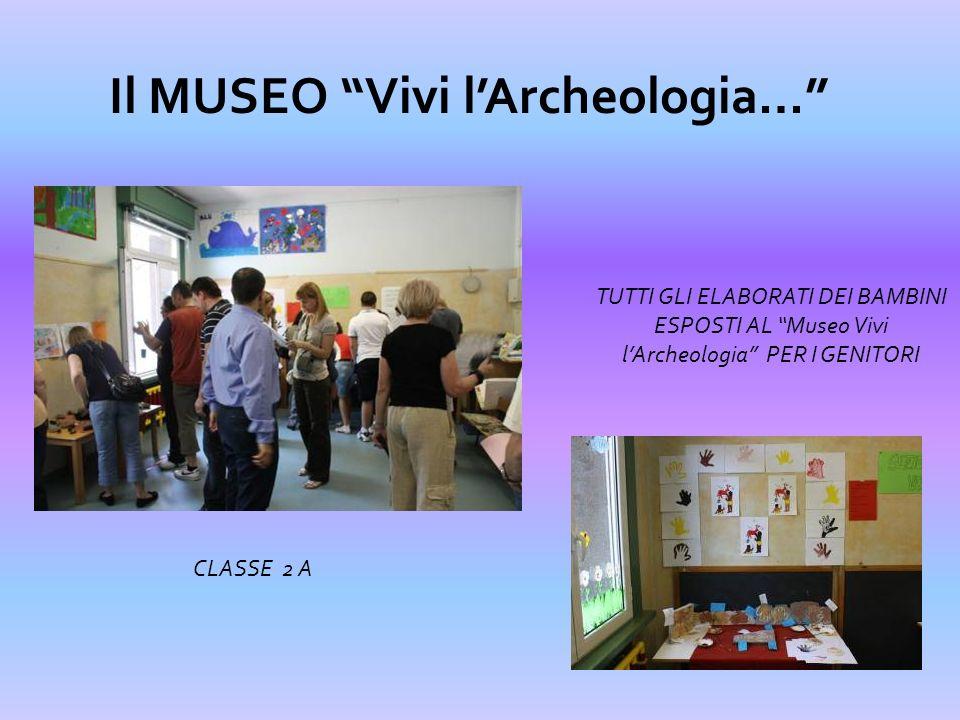 Il MUSEO Vivi lArcheologia… TUTTI GLI ELABORATI DEI BAMBINI ESPOSTI AL Museo Vivi lArcheologia PER I GENITORI CLASSE 2 B