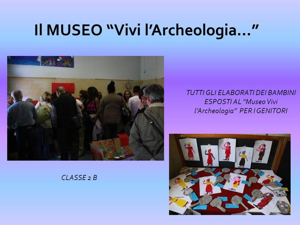Il MUSEO Vivi lArcheologia… TUTTI GLI ELABORATI DEI BAMBINI ESPOSTI AL Museo Vivi lArcheologia PER I GENITORI CLASSE 3 A