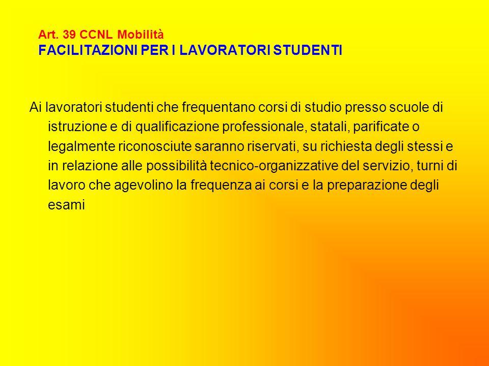 Art. 39 CCNL Mobilità FACILITAZIONI PER I LAVORATORI STUDENTI Ai lavoratori studenti che frequentano corsi di studio presso scuole di istruzione e di