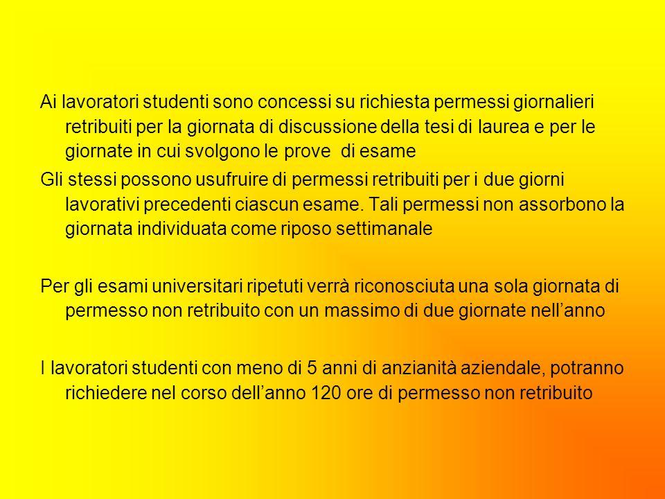 Ai lavoratori studenti sono concessi su richiesta permessi giornalieri retribuiti per la giornata di discussione della tesi di laurea e per le giornat
