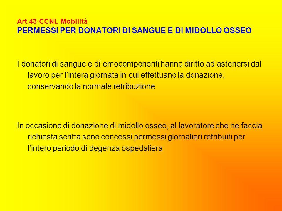 Art.43 CCNL Mobilità PERMESSI PER DONATORI DI SANGUE E DI MIDOLLO OSSEO I donatori di sangue e di emocomponenti hanno diritto ad astenersi dal lavoro