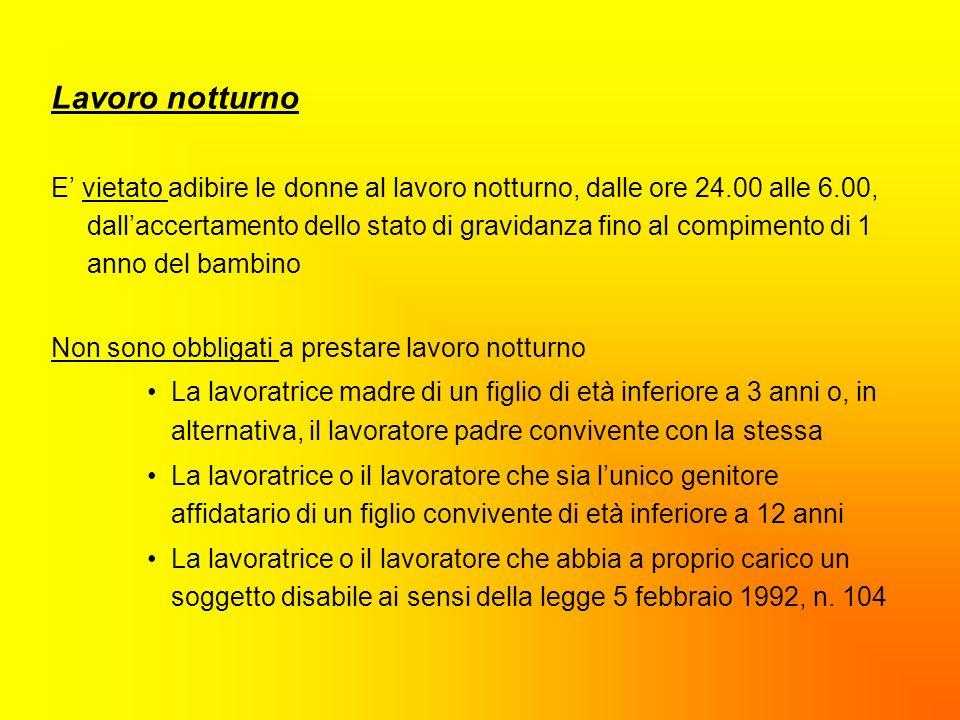 Lavoro notturno E vietato adibire le donne al lavoro notturno, dalle ore 24.00 alle 6.00, dallaccertamento dello stato di gravidanza fino al compiment