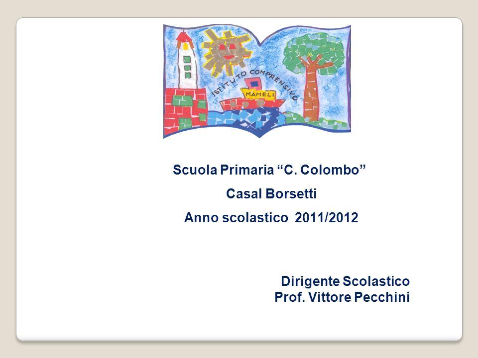 Scuola Primaria C. Colombo Casal Borsetti Anno scolastico 2011/2012 Dirigente Scolastico Prof. Vittore Pecchini