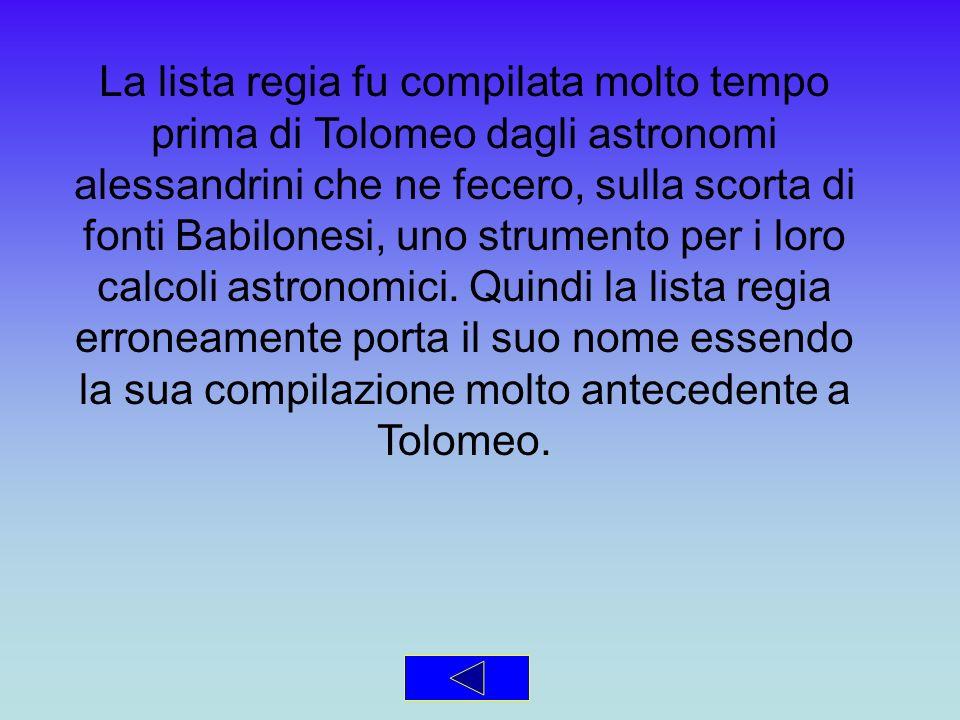 La lista regia fu compilata molto tempo prima di Tolomeo dagli astronomi alessandrini che ne fecero, sulla scorta di fonti Babilonesi, uno strumento p