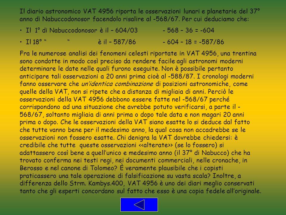 Il diario astronomico VAT 4956 riporta le osservazioni lunari e planetarie del 37° anno di Nabuccodonosor facendolo risalire al -568/67. Per cui deduc