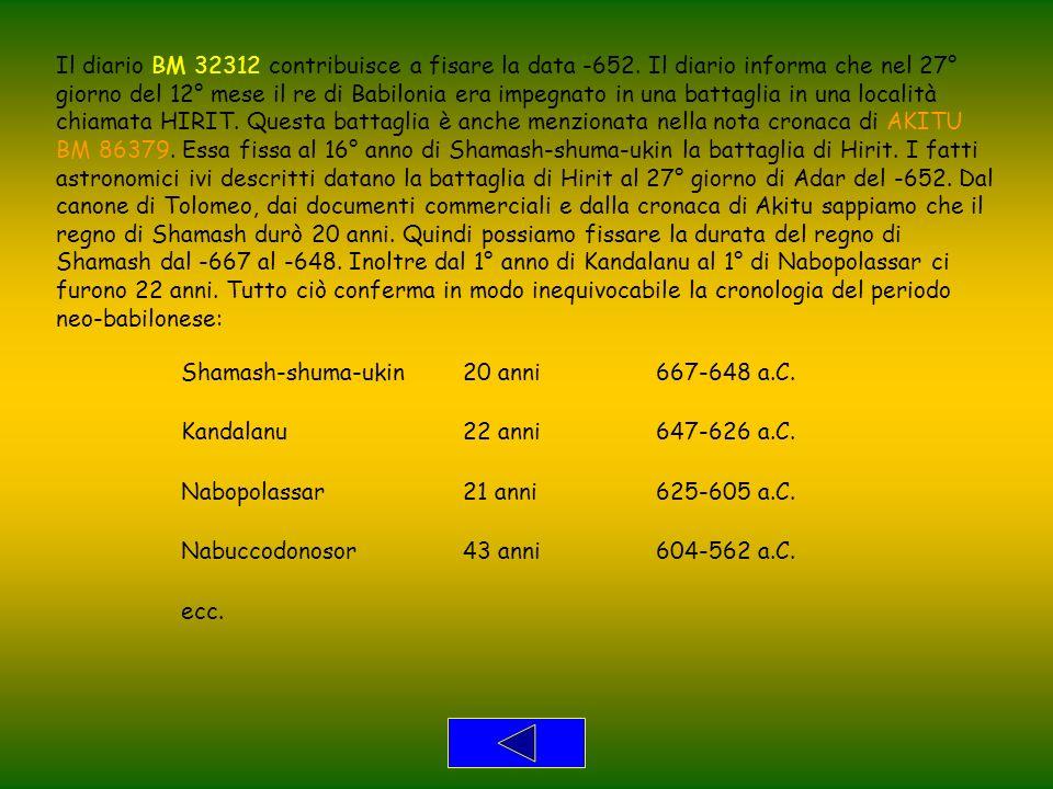 Il diario BM 32312 contribuisce a fisare la data -652. Il diario informa che nel 27° giorno del 12° mese il re di Babilonia era impegnato in una batta