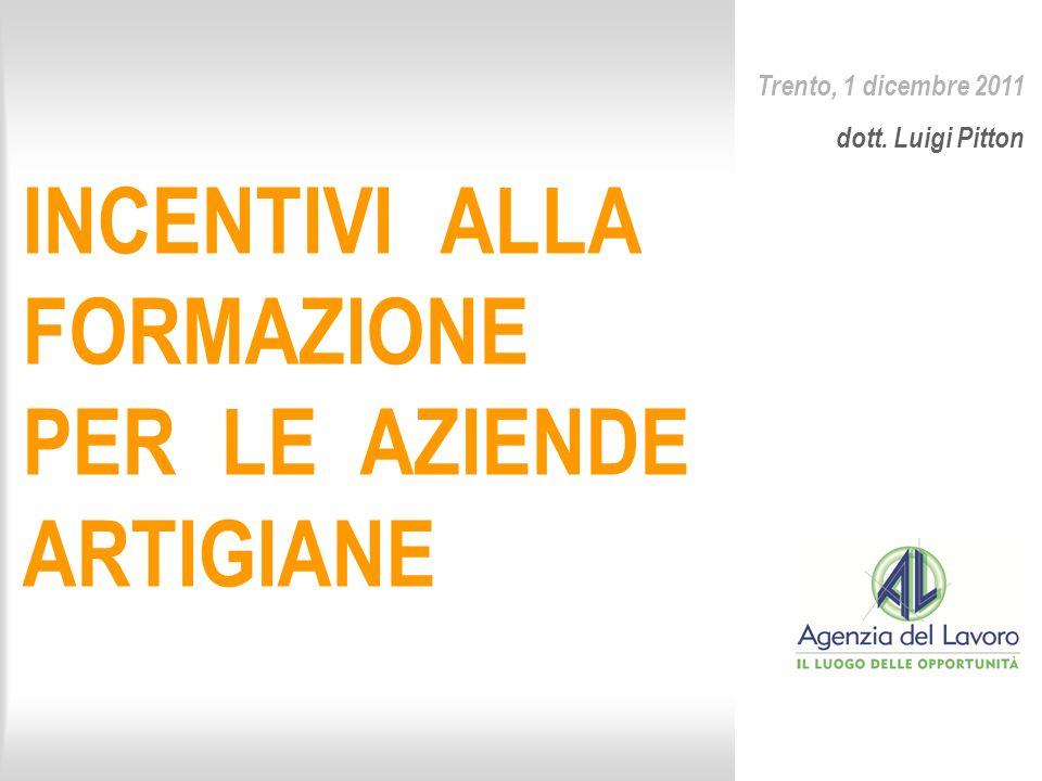 INCENTIVI ALLA FORMAZIONE PER LE AZIENDE ARTIGIANE Trento, 1 dicembre 2011 dott. Luigi Pitton