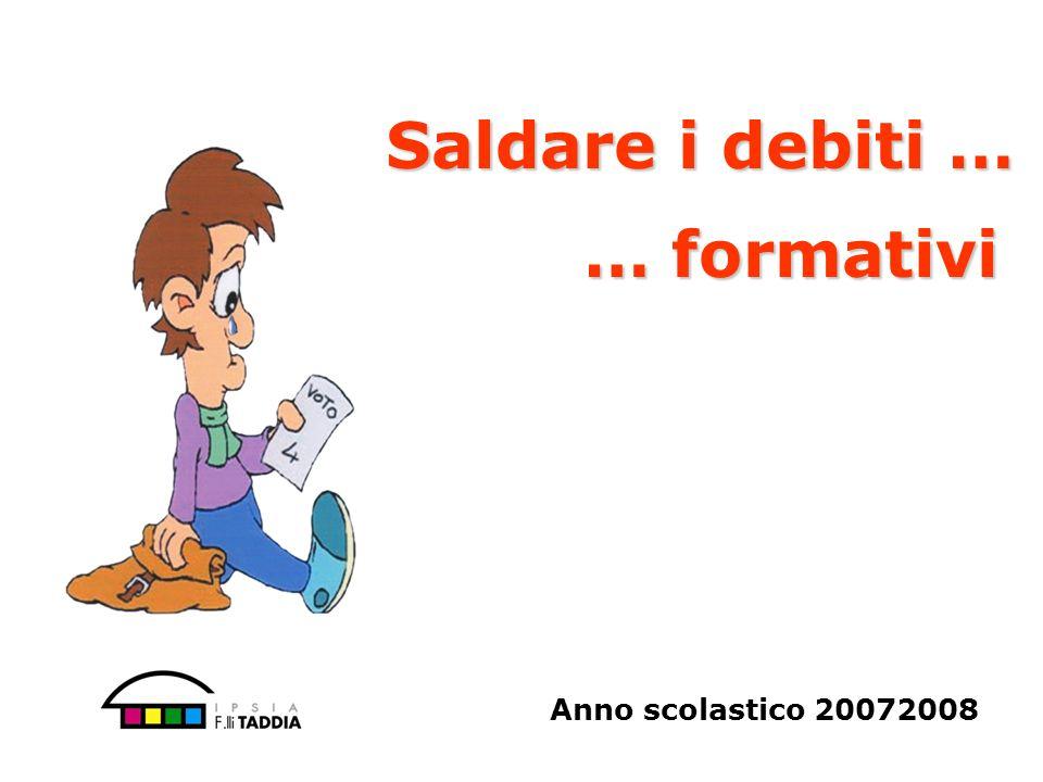 Saldare i debiti … … formativi Anno scolastico 20072008