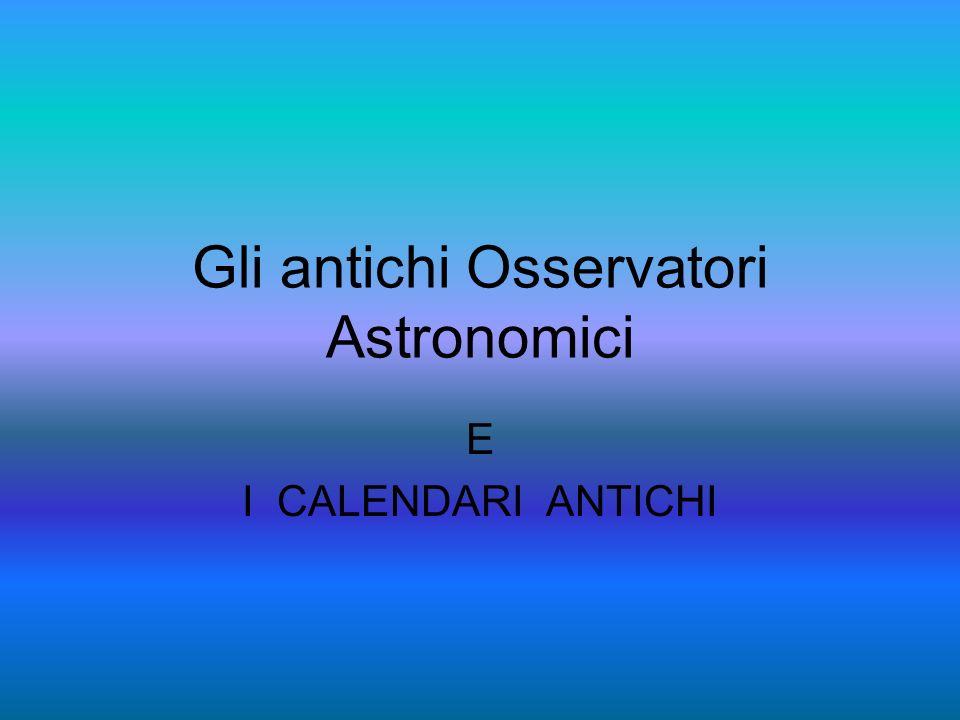 Gli antichi Osservatori Astronomici E I CALENDARI ANTICHI