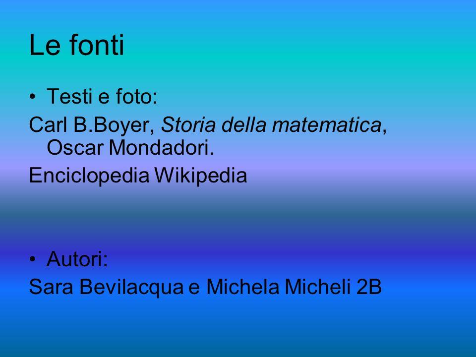 Le fonti Testi e foto: Carl B.Boyer, Storia della matematica, Oscar Mondadori.