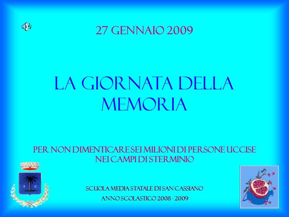 27 Gennaio 2009 la giornata DELLA MEMORIA Per non dimenticare sei milioni di persone uccise nei campi di sterminio Scuola Media Statale di San Cassian
