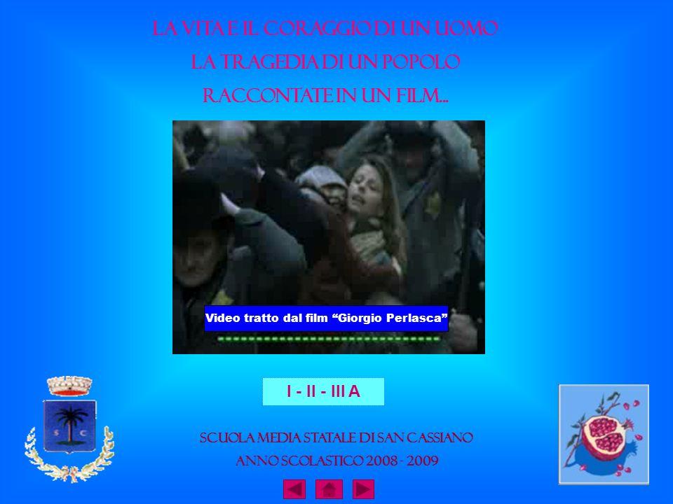 Scuola Media Statale di San Cassiano Anno Scolastico 2008 - 2009 I - II - III A La vita e Il coraggio di un uomo la tragedia di un popolo raccontate i