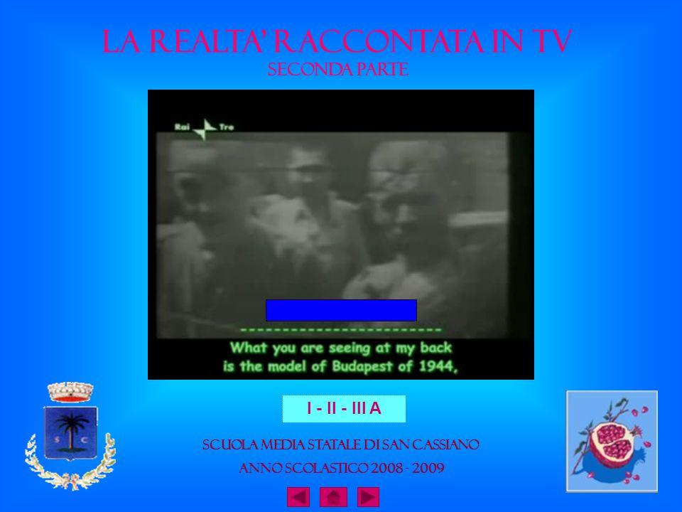 Scuola Media Statale di San Cassiano Anno Scolastico 2008 - 2009 I - II - III A La realta raccontata in tv seconda parte