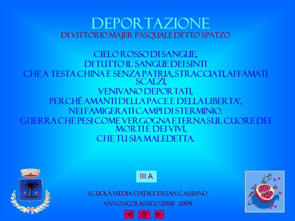 DEPORTAZIONE di Vittorio Majer Pasquale detto Spatzo Cielo rosso di sangue, Di tutto il sangue dei Sinti Che a testa china e senza patria, Stracciati,