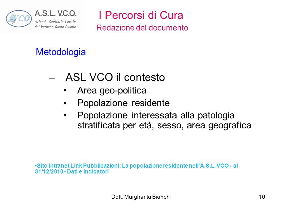 Dott. Margherita Bianchi10 –ASL VCO il contesto Area geo-politica Popolazione residente Popolazione interessata alla patologia stratificata per età, s