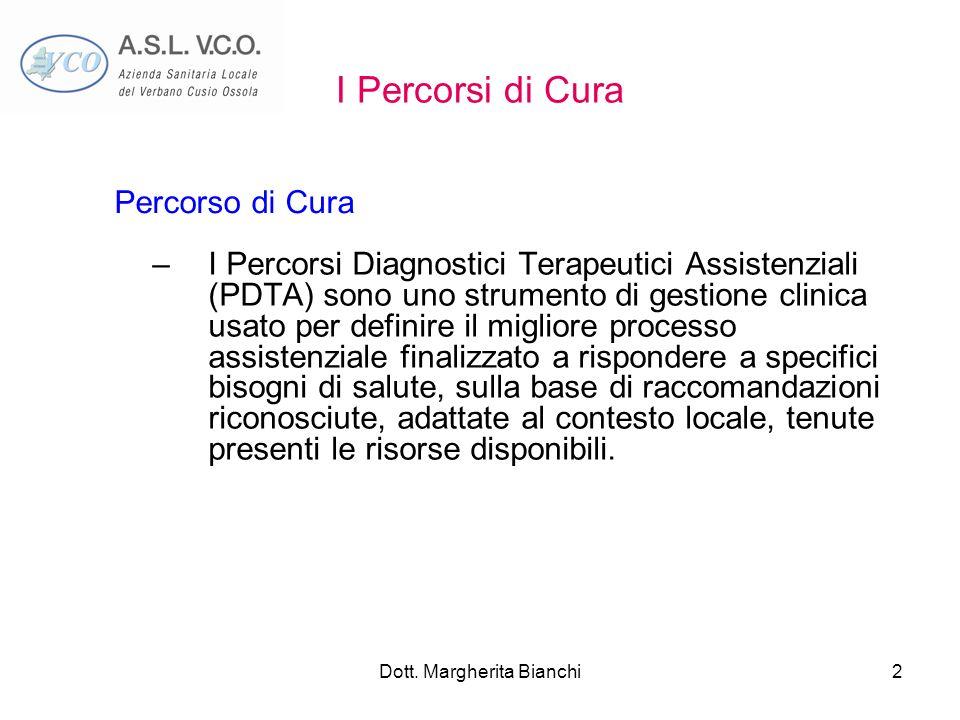 Dott. Margherita Bianchi2 I Percorsi di Cura –I Percorsi Diagnostici Terapeutici Assistenziali (PDTA) sono uno strumento di gestione clinica usato per