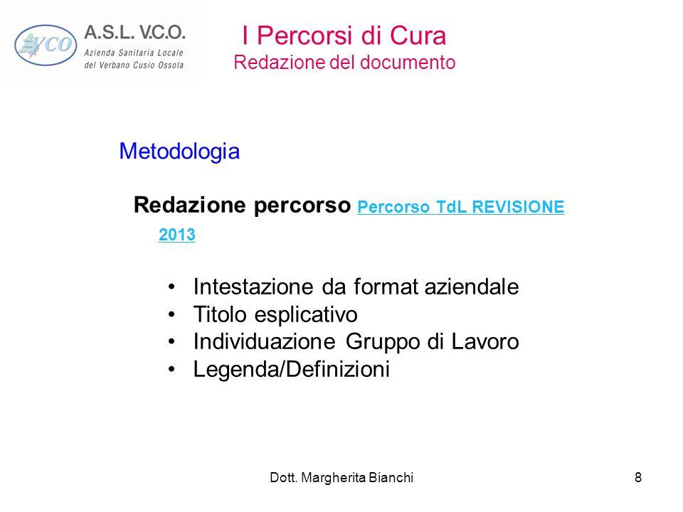 Dott. Margherita Bianchi8 I Percorsi di Cura Redazione del documento Redazione percorso Percorso TdL REVISIONE 2013 Percorso TdL REVISIONE 2013 Intest