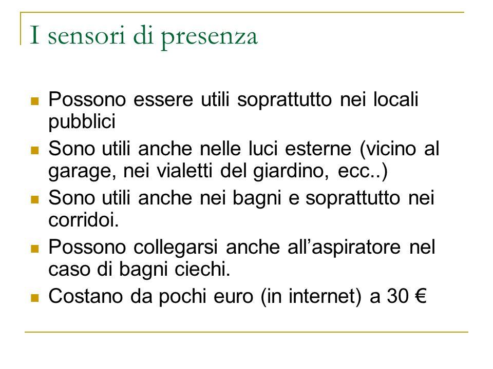 I sensori di presenza Possono essere utili soprattutto nei locali pubblici Sono utili anche nelle luci esterne (vicino al garage, nei vialetti del gia