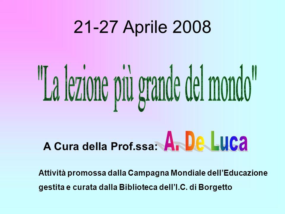 21-27 Aprile 2008 A Cura della Prof.ssa: Attività promossa dalla Campagna Mondiale dellEducazione gestita e curata dalla Biblioteca dellI.C.