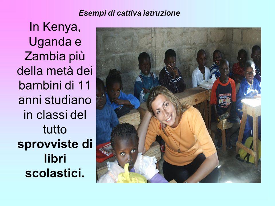 In Kenya, Uganda e Zambia più della metà dei bambini di 11 anni studiano in classi del tutto sprovviste di libri scolastici. Esempi di cattiva istruzi