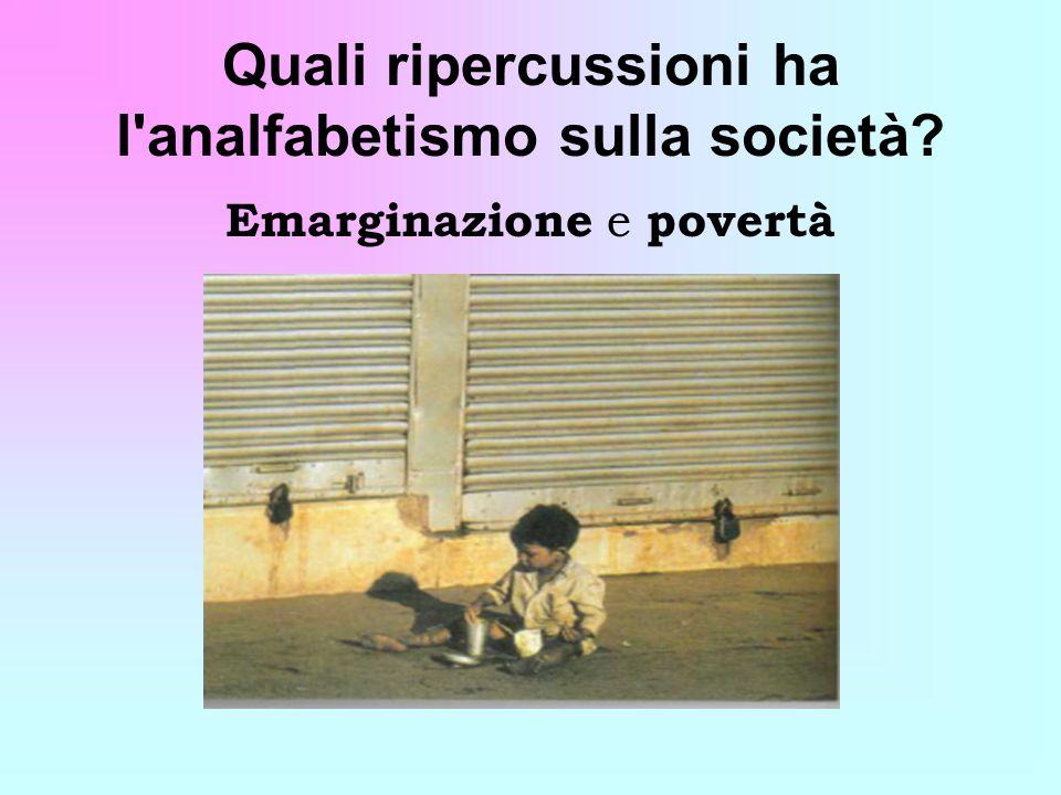 Quali ripercussioni ha l analfabetismo sulla società Emarginazione e povertà