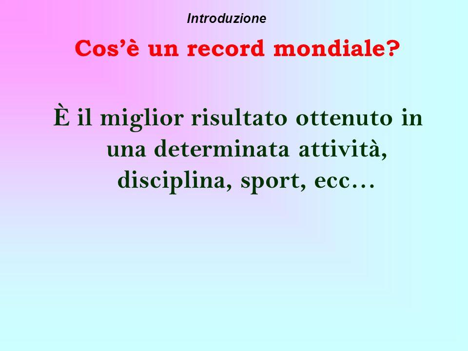 Cosè un record mondiale? È il miglior risultato ottenuto in una determinata attività, disciplina, sport, ecc… Introduzione