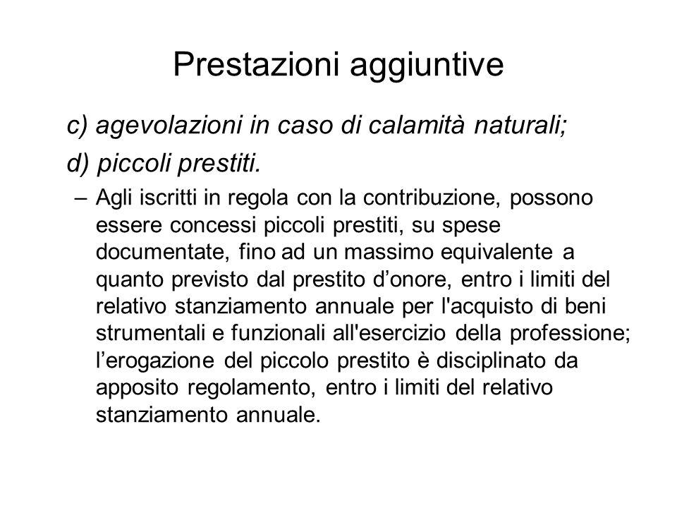 Prestazioni aggiuntive c) agevolazioni in caso di calamità naturali; d) piccoli prestiti. –Agli iscritti in regola con la contribuzione, possono esser