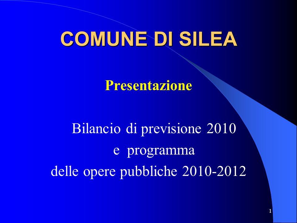 1 COMUNE DI SILEA Presentazione Bilancio di previsione 2010 e programma delle opere pubbliche 2010-2012