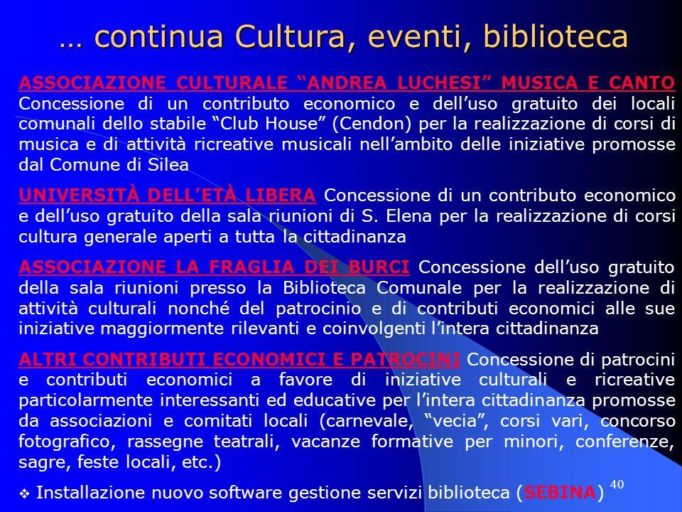 40 … continua Cultura, eventi, biblioteca ASSOCIAZIONE CULTURALE ANDREA LUCHESI MUSICA E CANTO Concessione di un contributo economico e delluso gratui