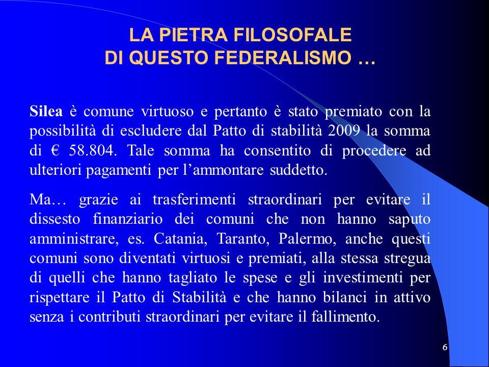 6 LA PIETRA FILOSOFALE DI QUESTO FEDERALISMO … Silea è comune virtuoso e pertanto è stato premiato con la possibilità di escludere dal Patto di stabil