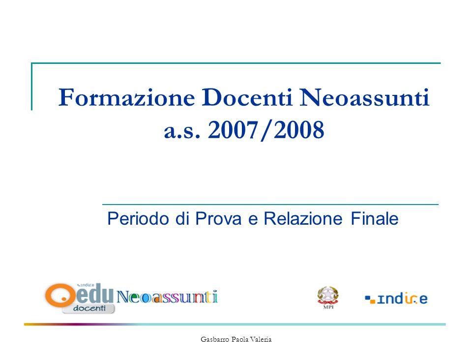 Gasbarro Paola Valeria Formazione Docenti Neoassunti a.s. 2007/2008 Periodo di Prova e Relazione Finale