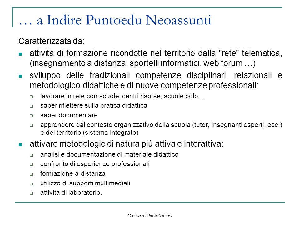Gasbarro Paola Valeria … a Indire Puntoedu Neoassunti Caratterizzata da: attività di formazione ricondotte nel territorio dalla