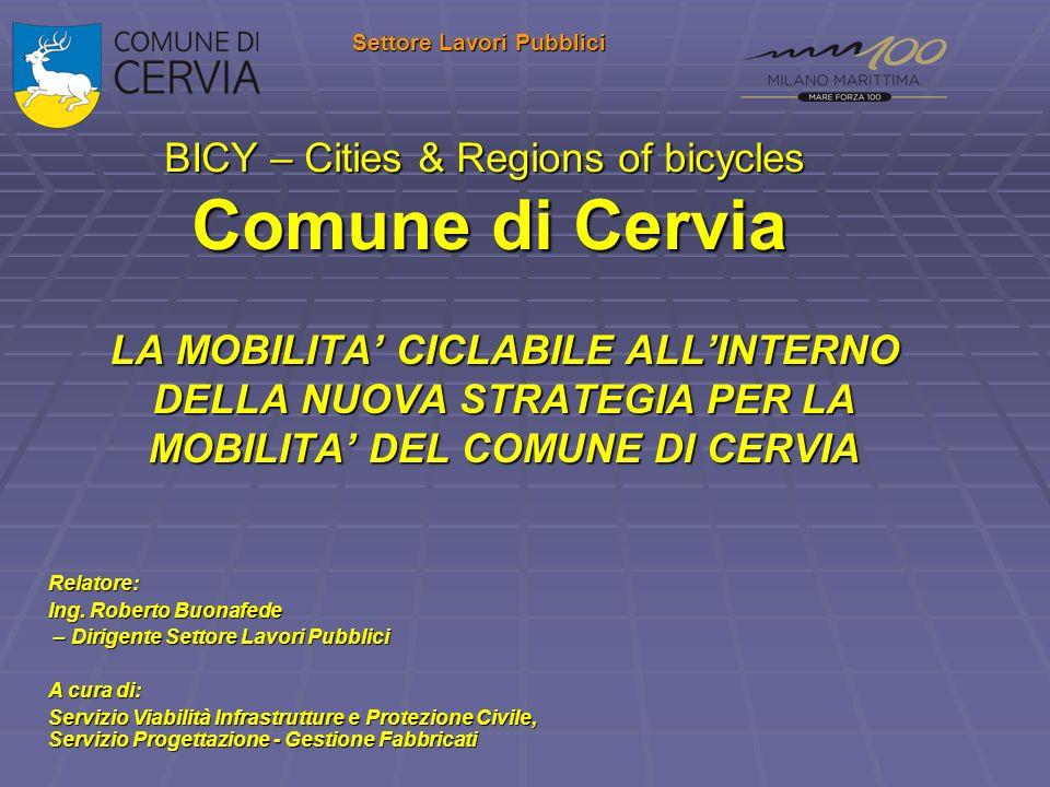 BICY – Cities & Regions of bicycles Comune di Cervia Settore Lavori Pubblici Relatore: Ing. Roberto Buonafede – Dirigente Settore Lavori Pubblici – Di