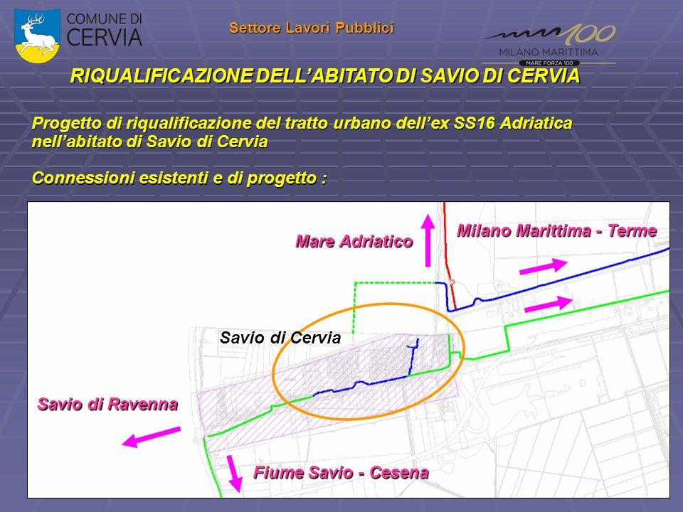 Settore Lavori Pubblici RIQUALIFICAZIONE DELLABITATO DI SAVIO DI CERVIA Progetto di riqualificazione del tratto urbano dellex SS16 Adriatica nellabita