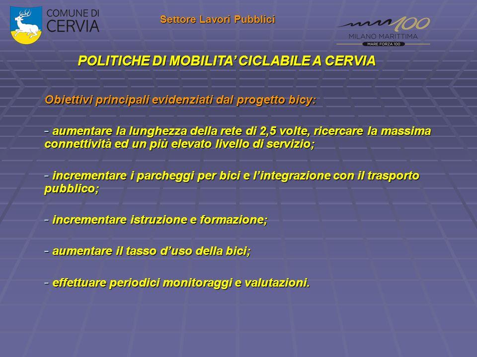 Settore Lavori Pubblici POLITICHE DI MOBILITA CICLABILE A CERVIA Obiettivi principali evidenziati dal progetto bicy: - aumentare la lunghezza della re