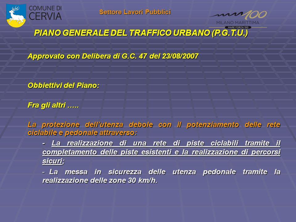 Settore Lavori Pubblici PIANO GENERALE DEL TRAFFICO URBANO (P.G.T.U.) Approvato con Delibera di G.C. 47 del 23/08/2007 Obbiettivi del Piano: Fra gli a