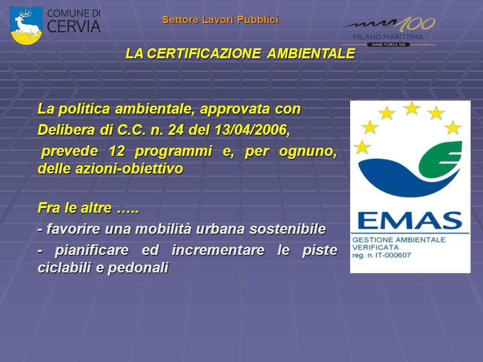 Settore Lavori Pubblici LA CERTIFICAZIONE AMBIENTALE La politica ambientale, approvata con Delibera di C.C. n. 24 del 13/04/2006, prevede 12 programmi