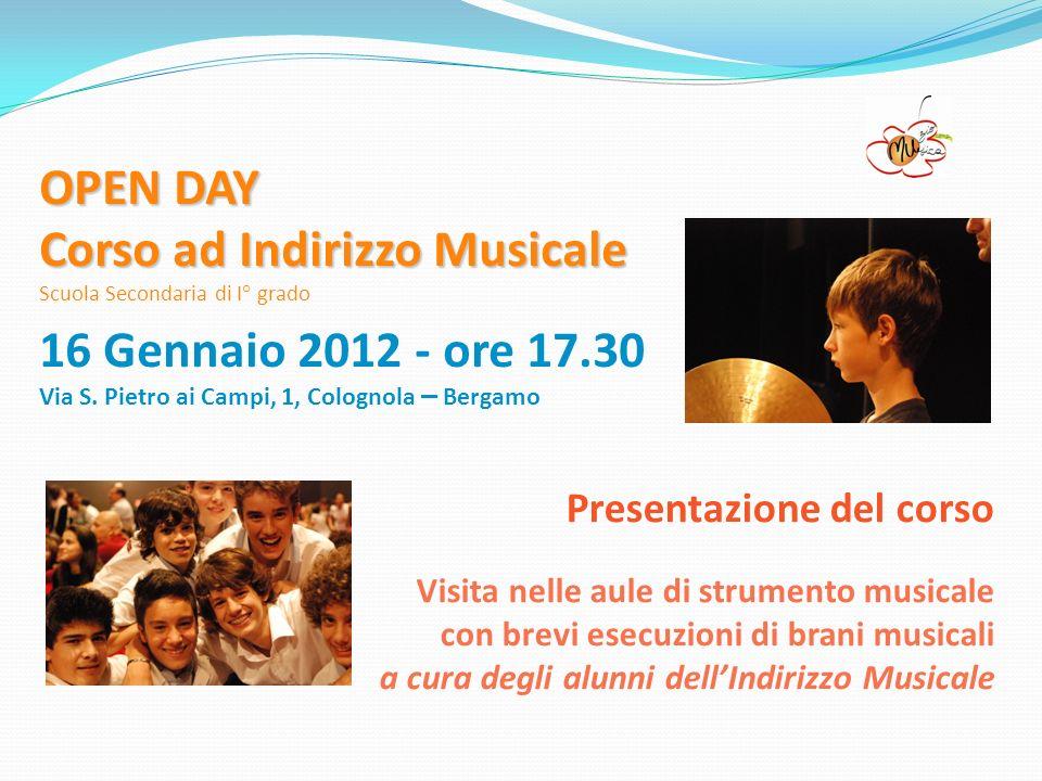 OPEN DAY Corso ad Indirizzo Musicale Scuola Secondaria di I° grado 16 Gennaio 2012 - ore 17.30 Via S.