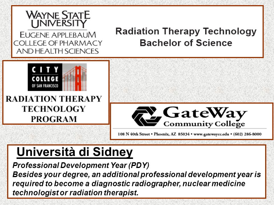 Università di Sidney Professional Development Year (PDY) Besides your degree, an additional professional development year is required to become a diagnostic radiographer, nuclear medicine technologist or radiation therapist.