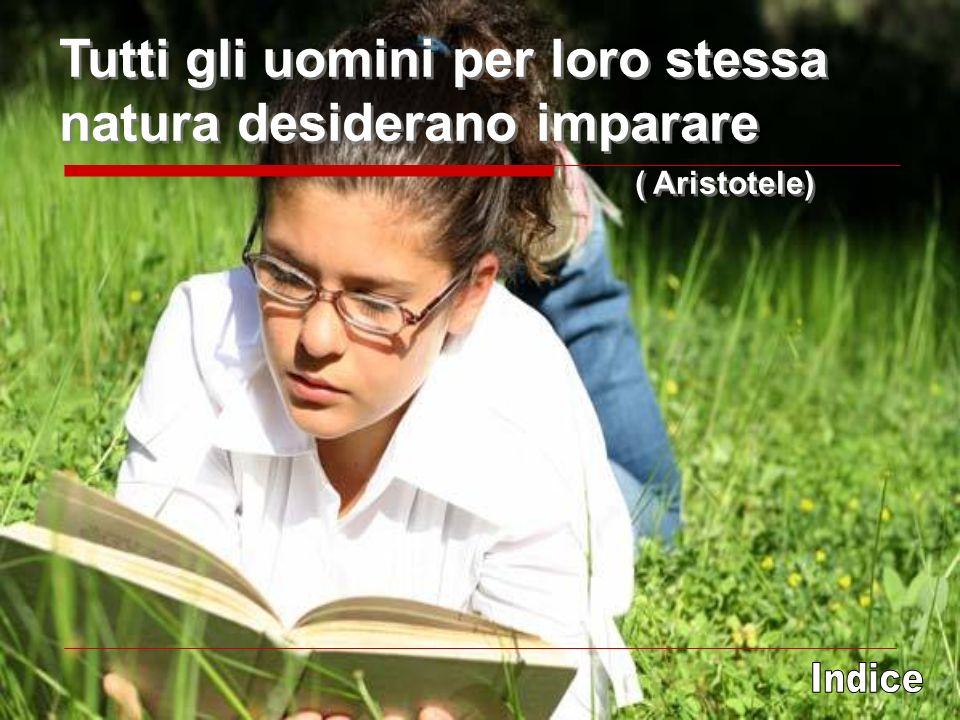Tutti gli uomini per loro stessa natura desiderano imparare ( Aristotele) Tutti gli uomini per loro stessa natura desiderano imparare ( Aristotele)