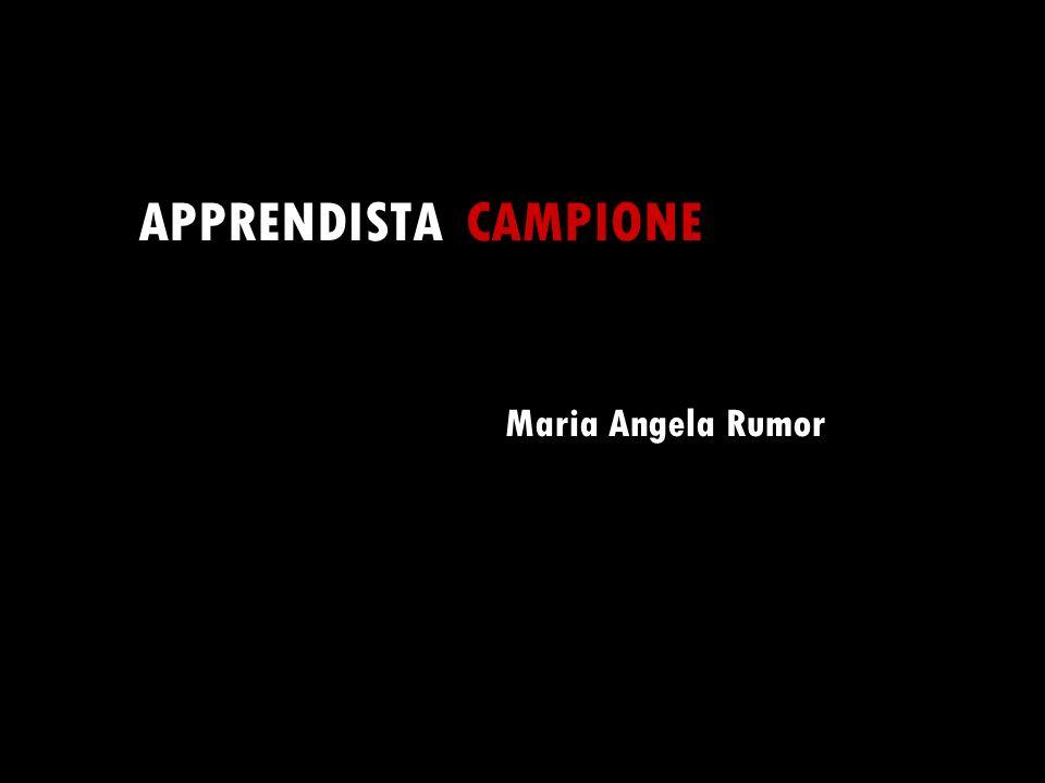 APPRENDISTA CAMPIONE Maria Angela Rumor
