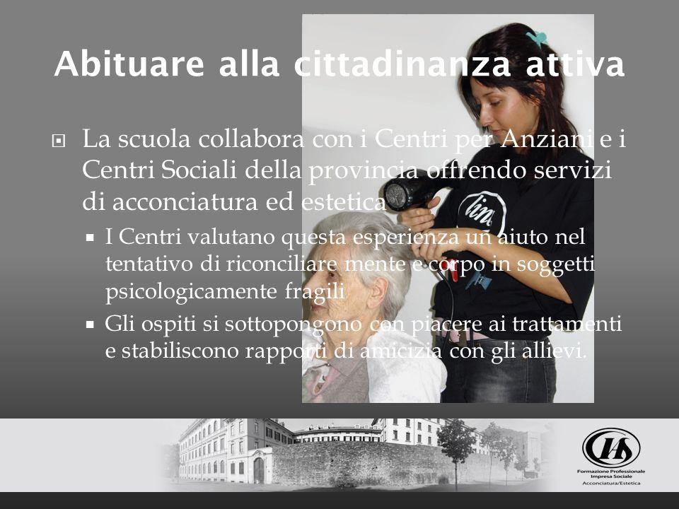 Abituare alla cittadinanza attiva La scuola collabora con i Centri per Anziani e i Centri Sociali della provincia offrendo servizi di acconciatura ed