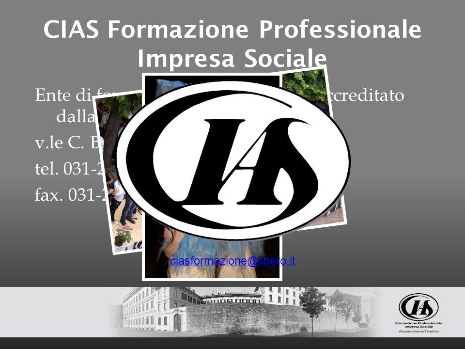 CIAS Formazione Professionale Impresa Sociale Ente di formazione e orientamento accreditato dalla Regione Lombardia v.le C. Battisti 1, 22100 Como tel