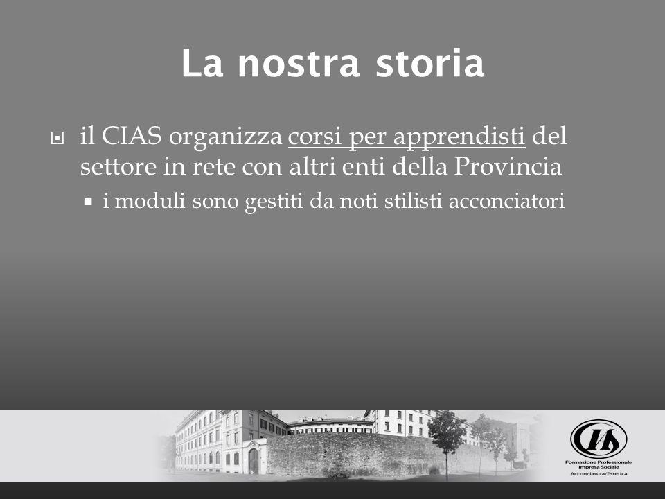 La nostra storia il CIAS organizza corsi per apprendisti del settore in rete con altri enti della Provincia i moduli sono gestiti da noti stilisti acc