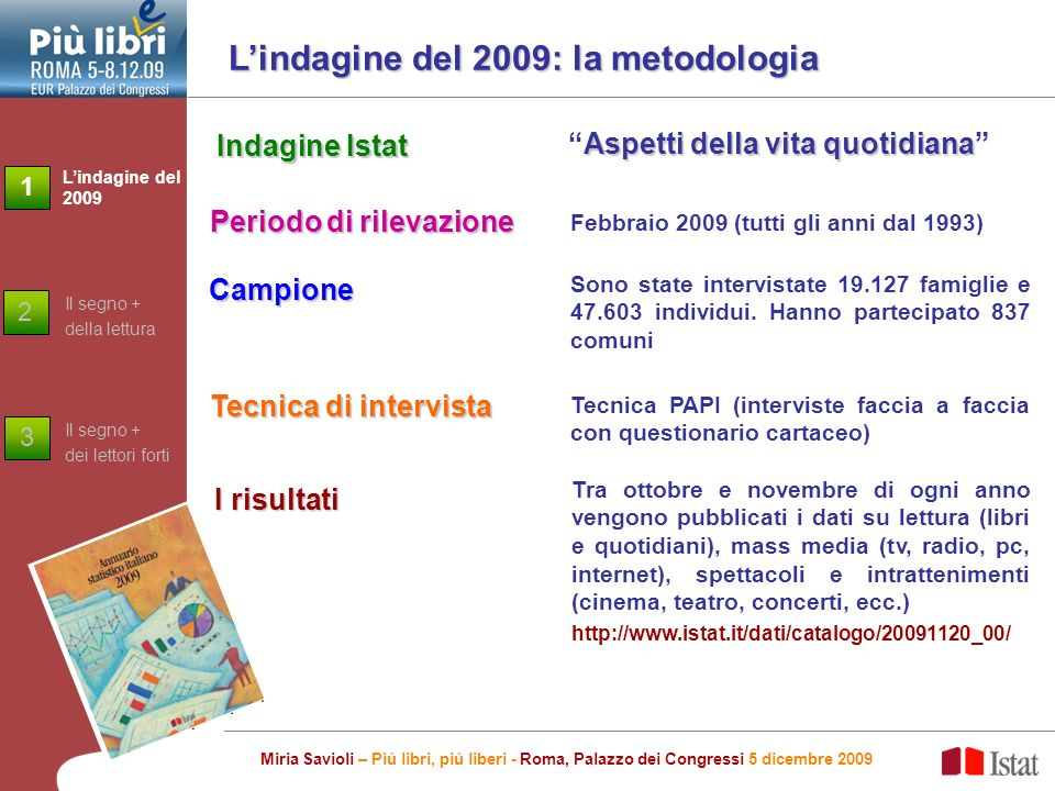 Lindagine del 2009: la metodologia Sono state intervistate 19.127 famiglie e 47.603 individui.