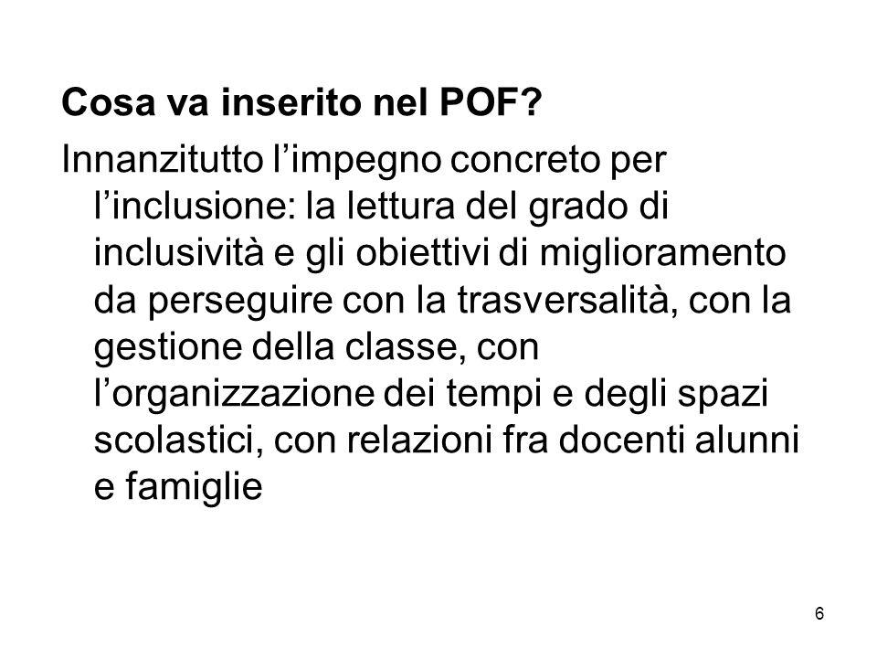 6 Cosa va inserito nel POF? Innanzitutto limpegno concreto per linclusione: la lettura del grado di inclusività e gli obiettivi di miglioramento da pe